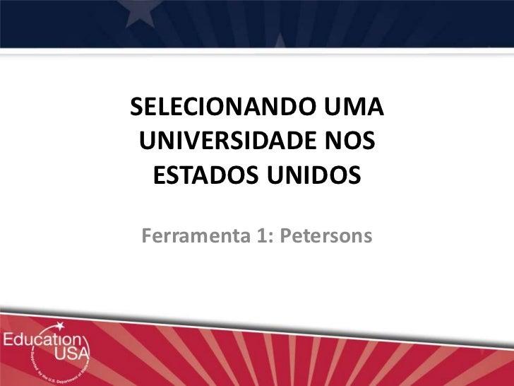 SELECIONANDO UMA UNIVERSIDADE NOS  ESTADOS UNIDOSFerramenta 1: Petersons