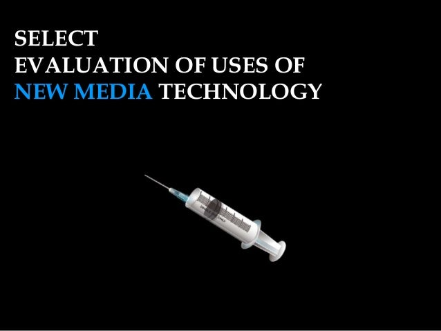 SELECT EVALUATION OF USES OF NEW MEDIA TECHNOLOGY