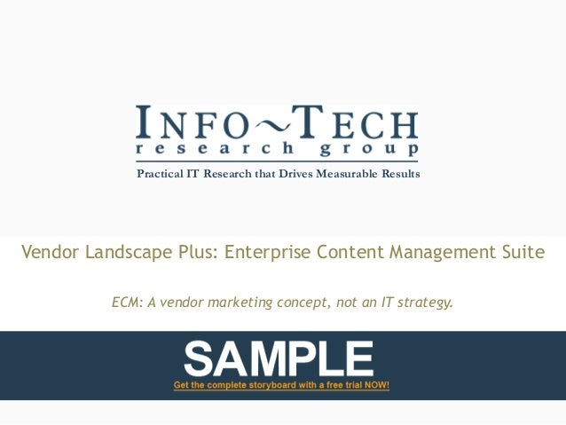 Practical IT Research that Drives Measurable Results Vendor Landscape Plus: Enterprise Content Management Suite ECM: A ven...
