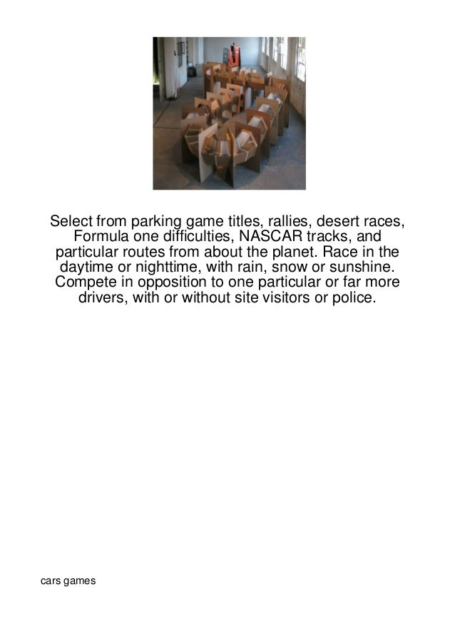Select from parking game titles, rallies, desert races,     Formula one difficulties, NASCAR tracks, and  particular route...