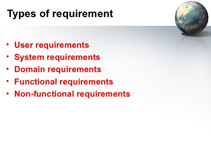 Types of requirement•   User requirements•   System requirements•   Domain requirements•   Functional requirements•   Non-...