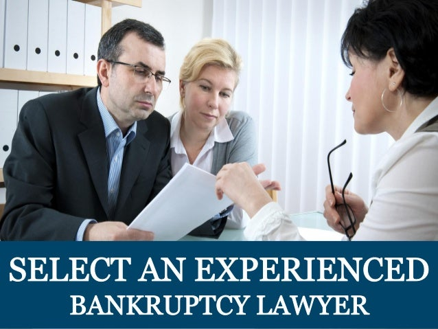 SELECT AN EXPERIENCED BANKRUPTCY LAWYER
