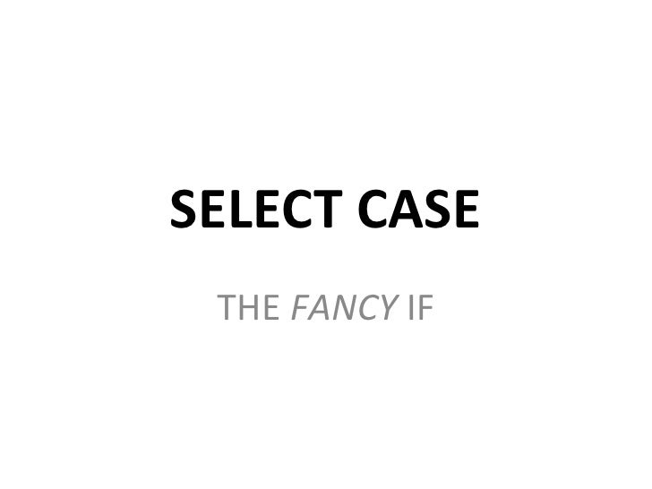 SELECT CASE THE FANCY IF