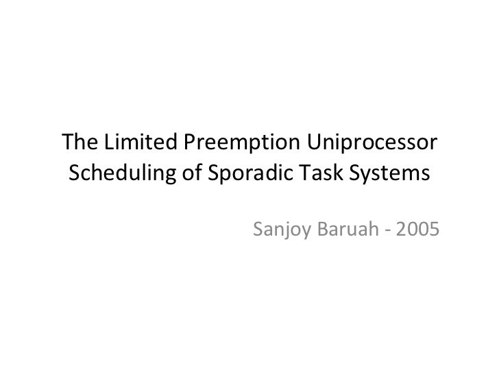 The Limited Preemption Uniprocessor Scheduling of Sporadic Task Systems Sanjoy Baruah - 2005