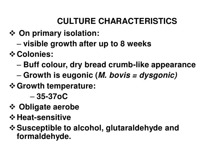 CULTURE CHARACTERISTICS On primary isolation:  – visible growth after up to 8 weeks Colonies:  – Buff colour, dry bread ...