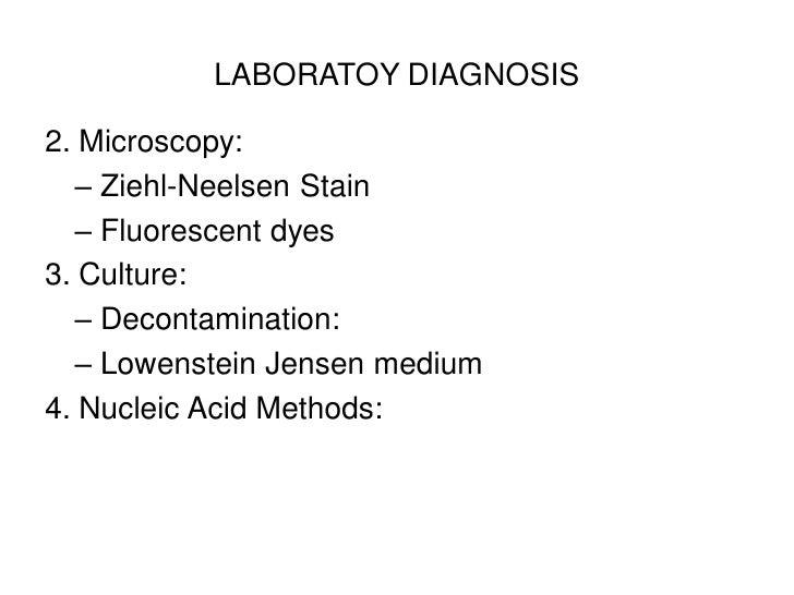 LABORATOY DIAGNOSIS2. Microscopy:   – Ziehl-Neelsen Stain   – Fluorescent dyes3. Culture:   – Decontamination:   – Lowenst...