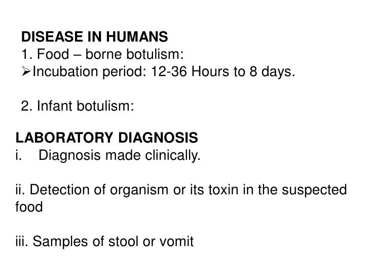 DISEASE IN HUMANS1. Food – borne botulism:Incubation period: 12-36 Hours to 8 days.2. Infant botulism:LABORATORY DIAGNOSI...