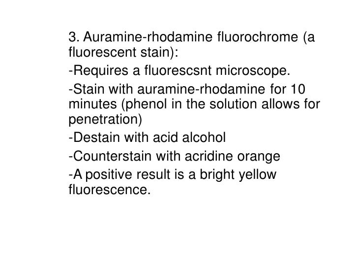 3. Auramine-rhodamine fluorochrome (afluorescent stain):-Requires a fluorescsnt microscope.-Stain with auramine-rhodamine ...