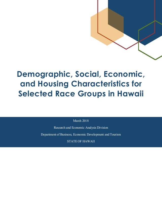 Demographic, Social, Economic, and Housing Characteristics for Selected Race Groups in Hawaii March 2018 Research and Econ...