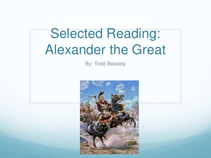 Selected Reading: Alexander the Great<br />By: Todd Beasley<br />