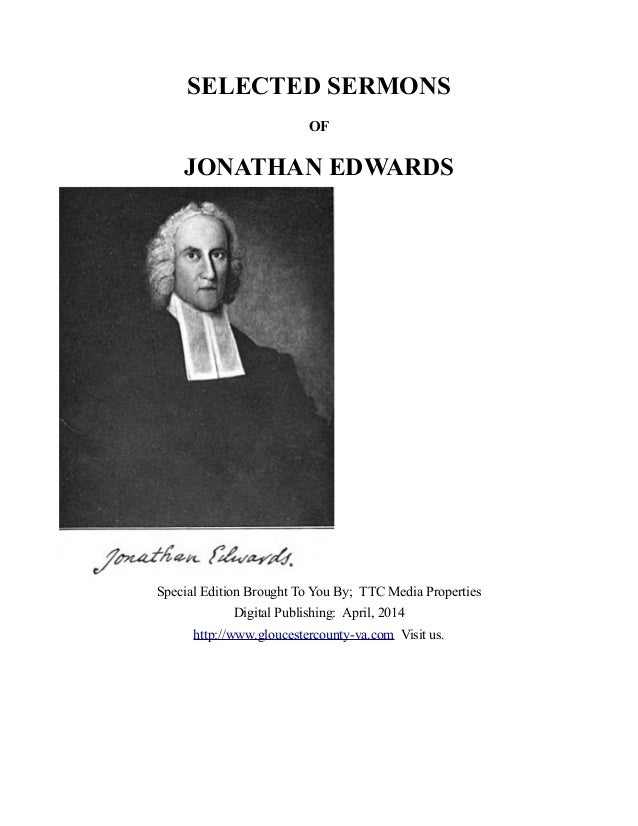 SELECTED SERMONS OF JONATHAN EDWARDS Special Edition Brought To You By; TTC Media Properties Digital Publishing: April, 20...