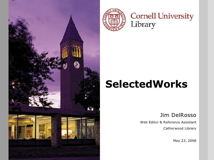SelectedWorks Jim DelRosso Web Editor & Reference Assistant Catherwood Library May 23, 2008