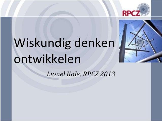 Wiskundig denkenontwikkelen     Lionel Kole, RPCZ 2013