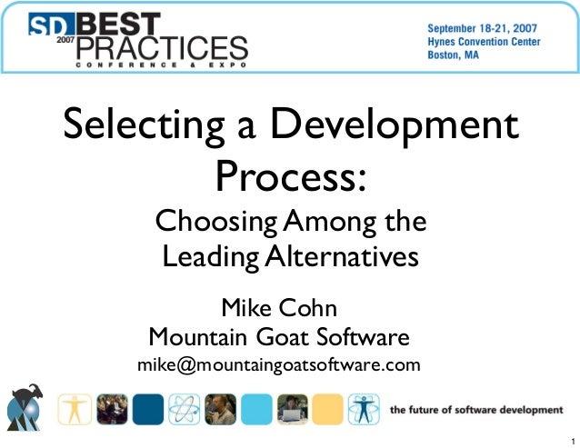 Mike CohnMountain Goat Softwaremike@mountaingoatsoftware.comSelecting a DevelopmentProcess:Choosing Among theLeading Alter...
