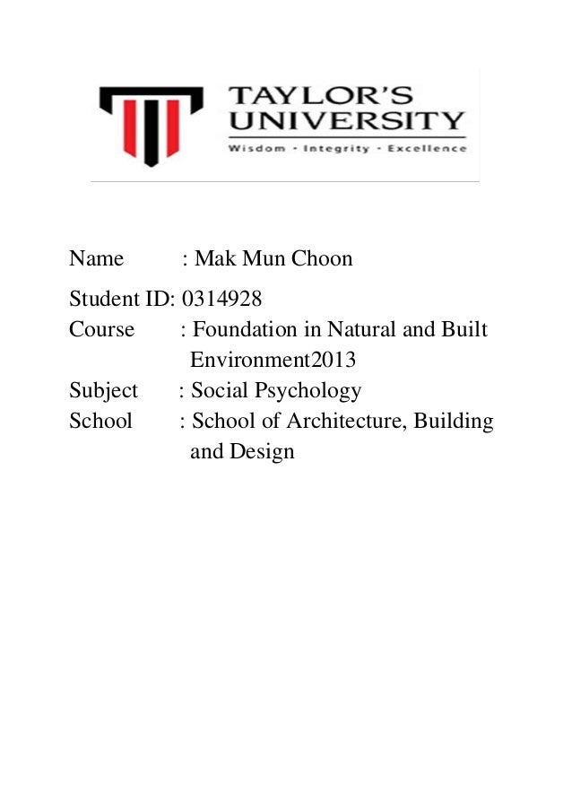 Name  : Mak Mun Choon  Student ID: 0314928 Course : Foundation in Natural and Built Environment2013 Subject : Social Psych...