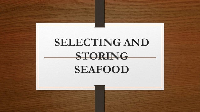 SELECTING AND STORING SEAFOOD