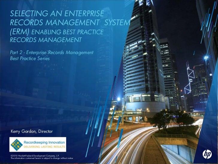 SELECTING AN ENTERPRISERECORDS MANAGEMENT SYSTEM(ERM) ENABLING BEST PRACTICERECORDS MANAGEMENTPart 2 - Enterprise Records ...
