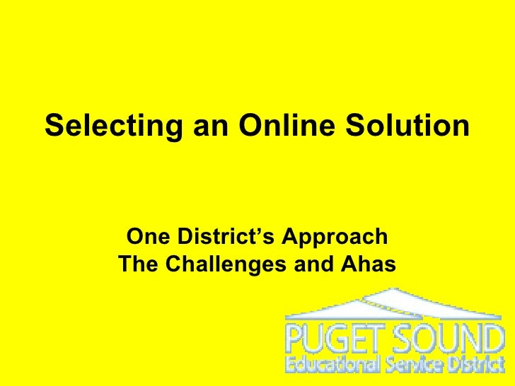 Selecting an Online Solution  One District's Approach The Challenges and Ahas