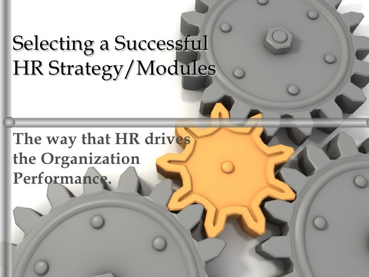 Selecting a SuccessfulHR Strategy/ModulesThe way that HR drivesthe OrganizationPerformance.