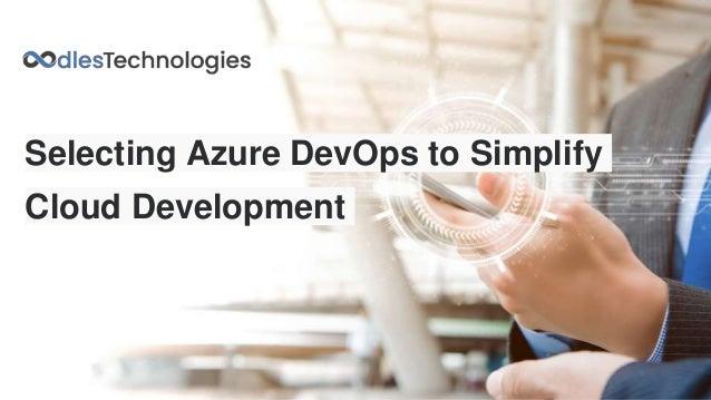 Selecting Azure DevOps to Simplify Cloud Development