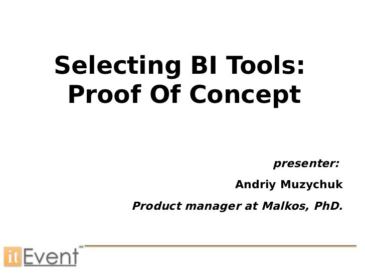 Selecting BI Tools: Proof Of Concept                         presenter:                    Andriy Muzychuk     Product man...