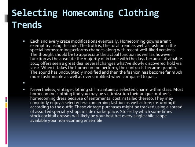 Selecting Homecoming Clothing Trends  Each and every craze modifications eventually. Homecoming gowns aren't exempt by us...