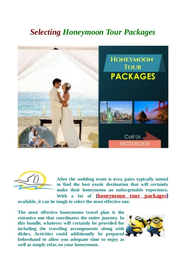 Selecting Honeymoon Tour Packages After the wedding event is over, pairs typically intend to find the best exotic destinat...