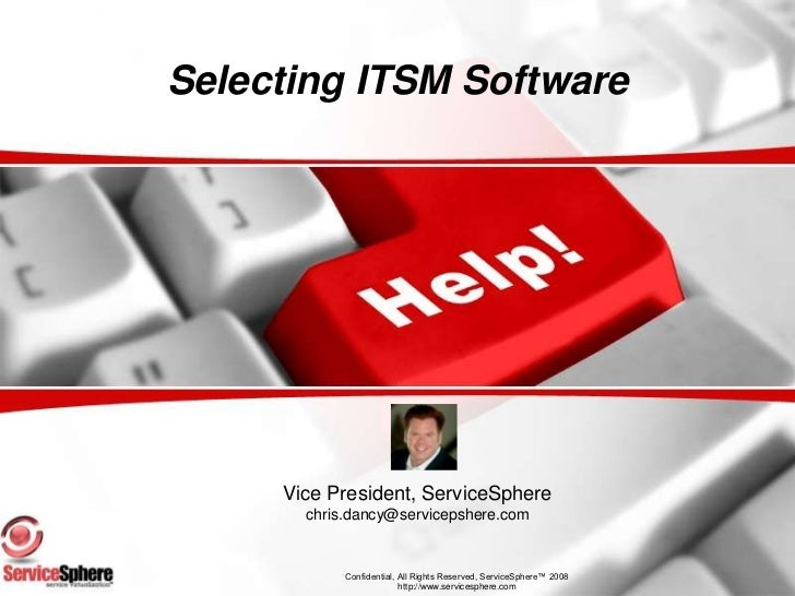 Selecting ITSM Software<br />Vice President, ServiceSphere<br />chris.dancy@servicepshere.com<br />Confidential, All Right...