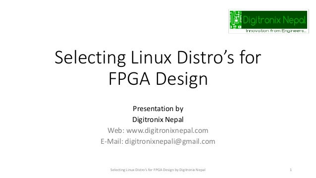 Selecting Linux Distro's for FPGA Design Presentation by Digitronix Nepal Web: www.digitronixnepal.com E-Mail: digitronixn...