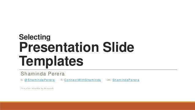 SelectingPresentation SlideTemplatesShaminda Pererat: @ShamindaPerera f: ConnectWithShaminda in: ShamindaPereraT h i s s l...