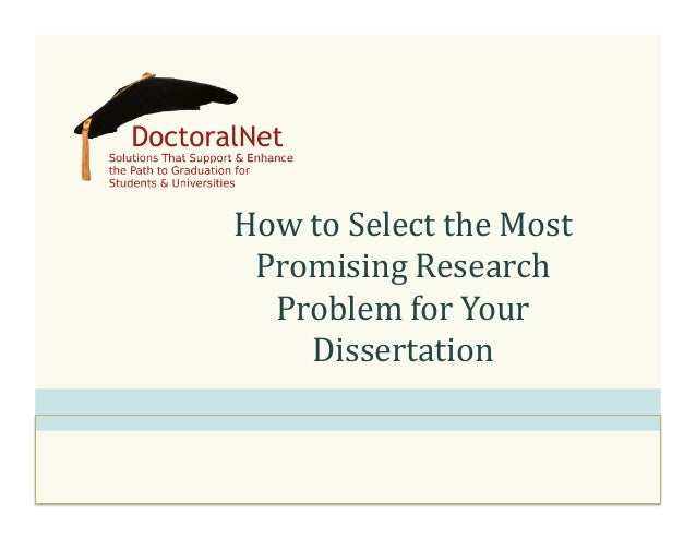 How  to  Select  the  Most   Promising  Research   Problem  for  Your   Dissertation