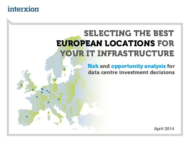 SELECTING THE BEST EUROPEAN LOCATIONS FOR YOUR IT INFRASTRUCTURE Risk and opportunity analysis for data centre investment ...
