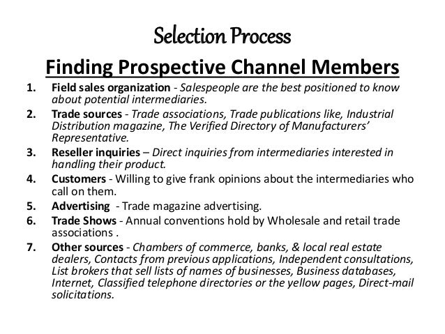 selecting channel members Because the margins channel members take are usually 30-50% of the selling price (kotler et al 2009) choosing a distribution channel is a crucial part of securing the firms' efficiency adding a distributor also reduces channel transactions making buying more simple to the end customer the distribution.