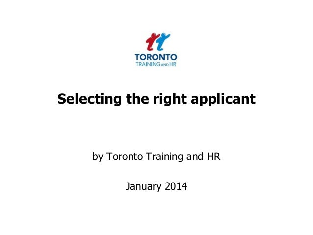 Selecting the right applicant  by Toronto Training and HR  January 2014