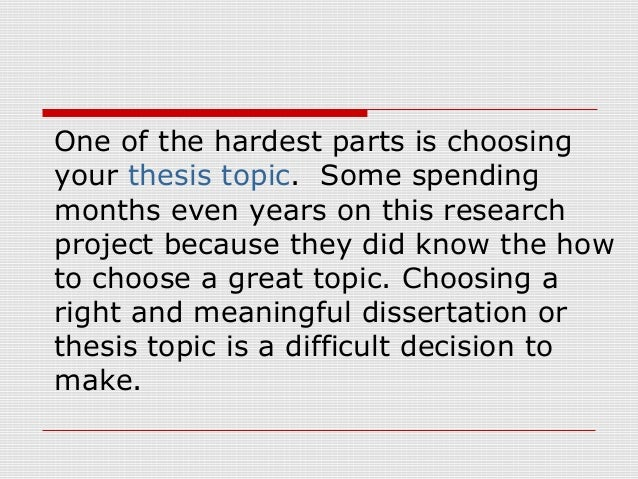 selecting a thesis The most important variable in choosing your thesis topic is whether or not the topic is something you are really, truly, deeply passionate about if the answer is no, move on to something else.