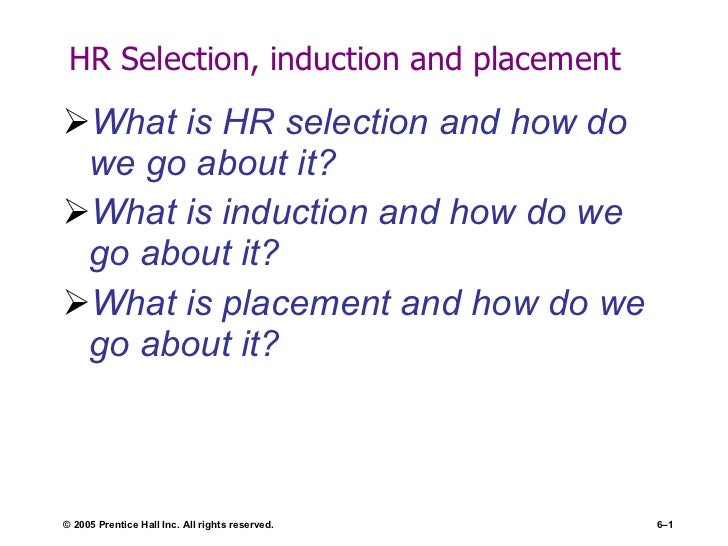 HR Selection, induction and placement  <ul><li>What is HR selection and how do we go about it? </li></ul><ul><li>What is i...