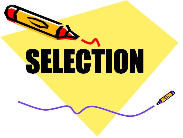 MEANING & DEFINITION OF SELECTION The selection procedure is concerned with securing relevant information about an applica...