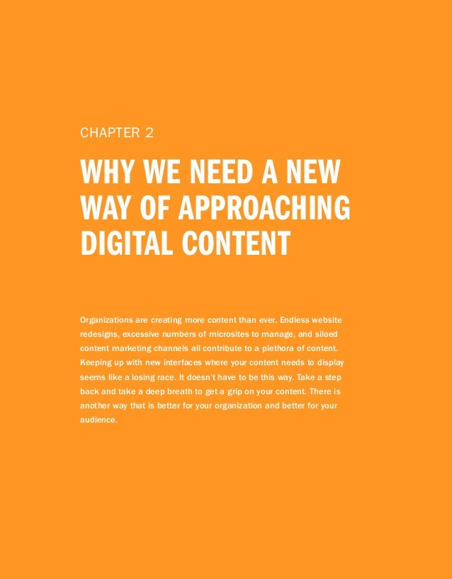 CHAPTER 2 WHY WE NEED A NEW WAY OF APPROACHING DIGITAL CONTENT Organizations are creating more content than ever. Endless ...