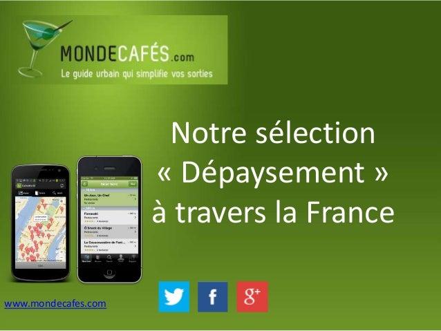 Notre sélection« Dépaysement »à travers la Francewww.mondecafes.com