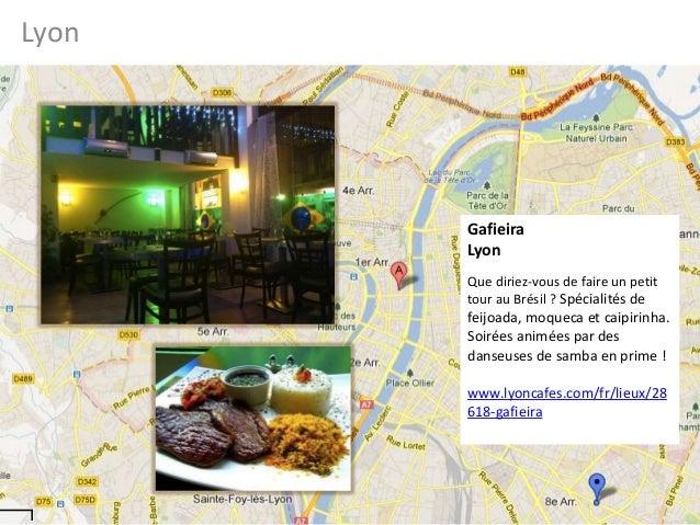 LyonGafieiraLyonQue diriez-vous de faire un petittour au Brésil ? Spécialités defeijoada, moqueca et caipirinha.Soirées an...