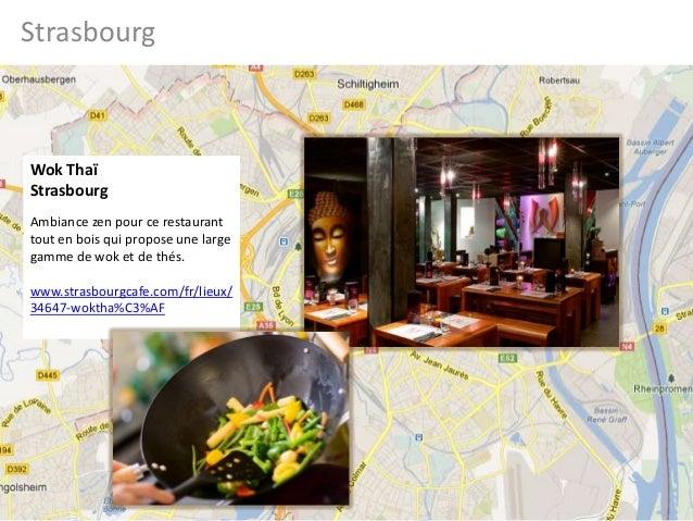 StrasbourgWok ThaïStrasbourgAmbiance zen pour ce restauranttout en bois qui propose une largegamme de wok et de thés.www.s...