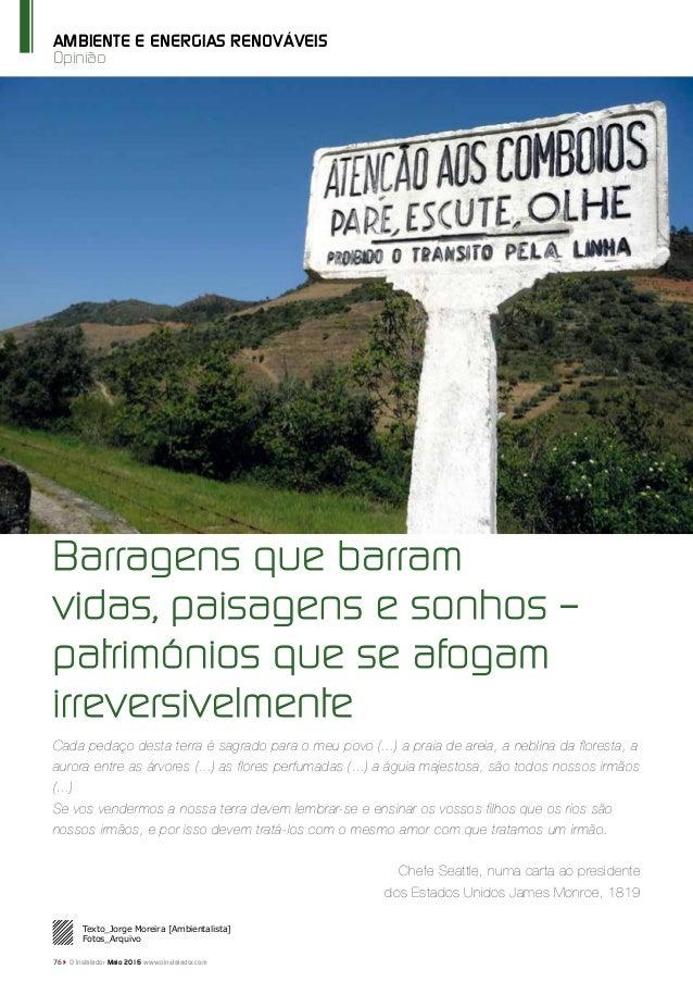 76 O Instalador Maio 2016 www.oinstalador.com Opinião AMBIENTE E ENERGIAS RENOVÁVEIS Barragens que barram vidas, paisagens...