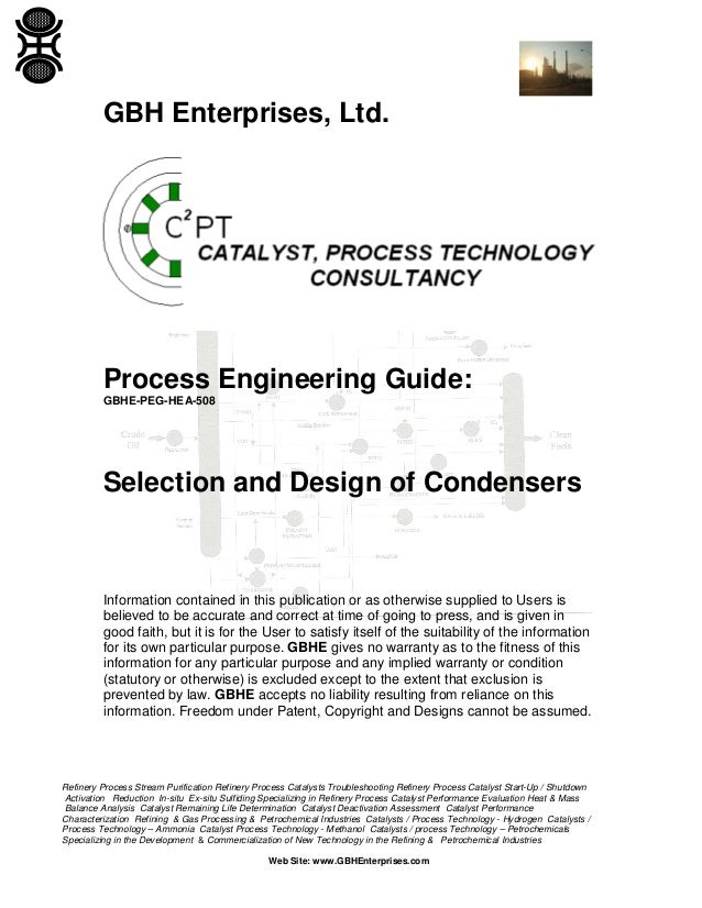 GBH Enterprises, Ltd.  Process Engineering Guide: GBHE-PEG-HEA-508  Selection and Design of Condensers  Information contai...