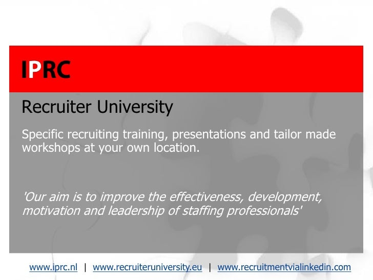 Recruiter University Specific recruiting training, presentations and tailor made workshops at your own location.   'Our ai...