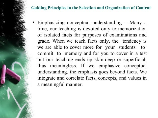 Guiding Principles in the Selection and Organization of Content  The many facts become integrated into a less number  of c...