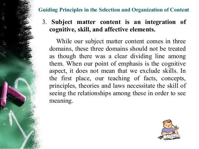 Guiding Principles in the Selection and Organization of Content  Likewise, when our subject matter is focused on the    th...