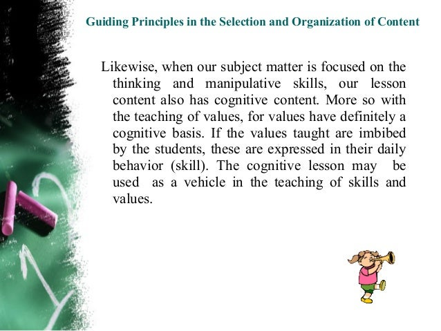 Guiding Principles in the Selection and Organization of Content   In short, subject matter content is an integration of  f...