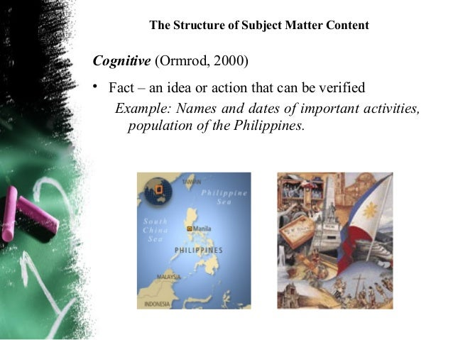 The Structure of Subject Matter Content     Facts are the basic unit of cognitive subject  matter content. From facts, we ...