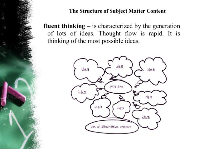 The Structure of Subject Matter ContentConvergent thinking – it is narrowing down from many possible thoughts to end up o...