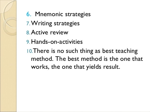 6. Mnemonic strategies 7.Writing strategies 8.Active review 9.Hands-on-activities 10.There is no such thing as best teachi...